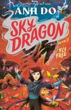 Fly Free: Skydragon 2 ebook by Anh Do, James Hart