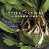 The Foothills Cuisine of Blackberry Farm - Recipes and Wisdom from Our Artisans, Chefs, and Smoky Mountain Ancestors ebook by Sam Beall