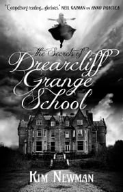 The Secrets of Drearcliff Grange School ebook by Kim Newman