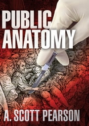 Public Anatomy - An Eli Branch Thriller ebook by A. Scott Pearson