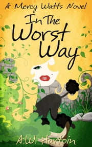In the Worst Way (Mercy Watts Mysteries Book 5) ebook by A.W. Hartoin