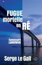 Fugue mortelle en Ré - Commissaire Landowski eBook by Serge Le Gall