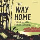 The Way Home - Tales from a Life without Technology audiobook by Mark Boyle