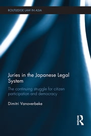 Juries in the Japanese Legal System - The Continuing Struggle for Citizen Participation and Democracy ebook by Dimitri Vanoverbeke