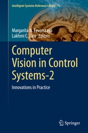 Computer Vision in Control Systems-2 - Innovations in Practice ebook by Margarita N. Favorskaya, Lakhmi C. Jain