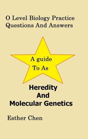 O level biology practice questions and answers heredity and o level biology practice questions and answers heredity and molecular genetics ebook by esther chen fandeluxe Image collections