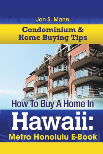How To Buy A Home In Hawaii: Metro Honolulu E-Book - Metro Honolulu E-Book ebook by Jon S. Mann