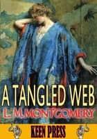 A TANGLED WEB - (By Anne of Green Gables's author) ebook by Lucy Maud Montgomery