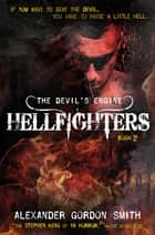 The Devil's Engine: Hellfighters - (Book 2) ebook by Alexander Gordon Smith