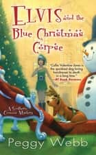 Elvis and the Blue Christmas Corpse ebook by Peggy Webb
