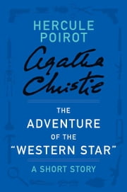 The Adventure of the 'Western Star' - A Hercule Poirot Short Story ebook by Agatha Christie