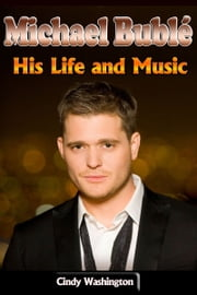 Michael Bublé - His Life and Music ebook by Cindy Washington