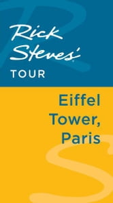 Rick Steves' Tour: Eiffel Tower, Paris ebook by Rick Steves,Steve Smith,Gene Openshaw