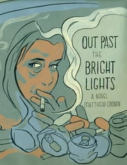 Out Past the Bright Lights ebook by Matthew Cronin