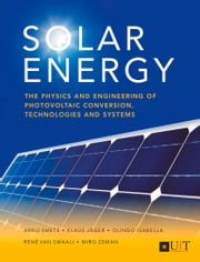 Solar Energy - The Physics and Engineering of Photovoltaic Conversion, Technologies and Systems ebook by Olindo Isabella,Klaus Jäger,Arno Smets,René van Swaaij,Miro Zeman