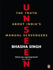 Unseen - The Truth about India's Manual Scavengers ebook by