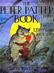 The Peter Patter Book of Nursery Rhymes ebook by Leroy F. Jackson,Blanche Fisher Wright, Illustrator