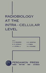 Proceedings of a Conference on Radiobiology at the Intra - Cellular Level: This Conference Was Made Possible by Funds from the Division of Biology and ebook by Hennessy, T. G.