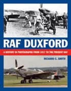 RAF Duxford - A History in Photographs from 1917 to the Present Day ebook by Richard Smith