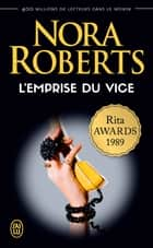 L'emprise du vice ebook by Nora Roberts, Guillaume Le Pennec