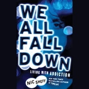 We All Fall Down - Living with Addiction audiobook by Nic Sheff