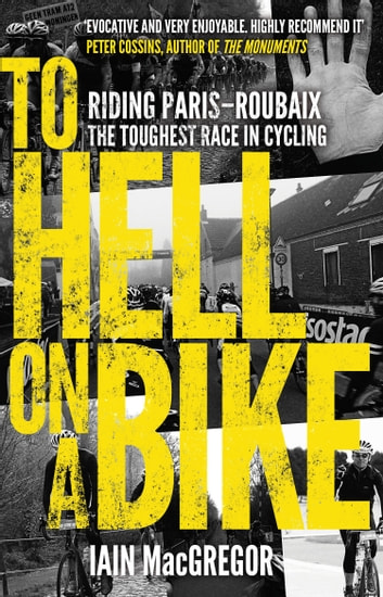 To Hell on a Bike - Riding Paris-Roubaix: The Toughest Race in Cycling ebook by Iain MacGregor