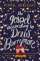The Gospel According to Drew Barrymore ebook by Pippa Wright