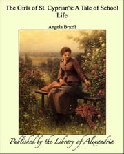 The Girls of St. Cyprian's: A Tale of School Life ebook by Angela Brazil
