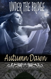 Under the Bridge ebook by Autumn Dawn