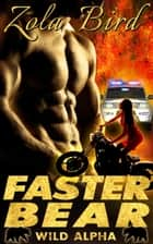 Faster Bear (Paranormal Shifter Romance) - Wild Alpha Shifter Mates, #3 ebook by Zola Bird