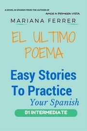 Books in Spanish: EL Ultimo Poema - Easy Short Novels in Spanish for Intermediate Level Speakers, #2 ebook by Mariana Ferrer