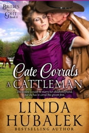 Cate Corrals a Cattleman - Brides with Grit, #6 ebook by Linda K. Hubalek