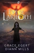 The Eye of Lariloth eBook by Grace Egert, DiAnn Mills