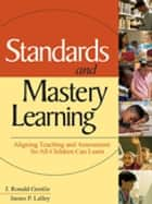 Standards and Mastery Learning ebook by J. Ronald Gentile,Dr. James P. Lalley