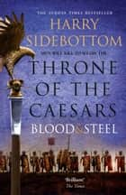 Blood and Steel (Throne of the Caesars, Book 2) ebook by Harry Sidebottom