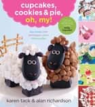 Cupcakes, Cookies & Pie, Oh, My! eBook by Karen Tack, Alan Richardson