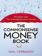 The Commonsense Money Book ebook by Gail Terrassin