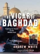 The Vicar of Baghdad ebook by Andrew White