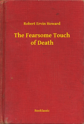 The Fearsome Touch of Death ebook by Robert Ervin Howard