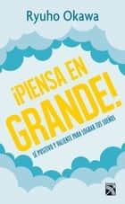 ¡Piensa en grande! ebook by Ryuho Okawa