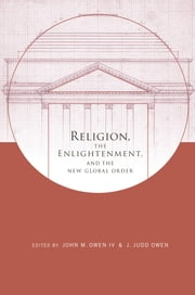 Religion, the Enlightenment, and the New Global order ebook by John M. Owen IV,J. Judd Owen