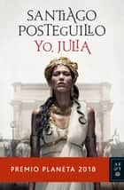 Yo, Julia - Premio Planeta 2018 ebook by Santiago Posteguillo