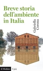 Breve storia dell'ambiente in Italia ebook by Gabriella, Corona