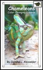 Chameleons: Color Changing Lizards: Educational Version ebook by Caitlind L. Alexander