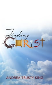 Finding Christ ebook by Andrea Trusty King