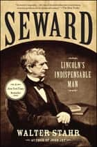 Seward - Lincoln's Indispensable Man ebook by Walter Stahr