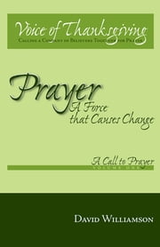 Prayer: A Force That Causes Change - Volume 1: A Call to Prayer ebook by David Williamson