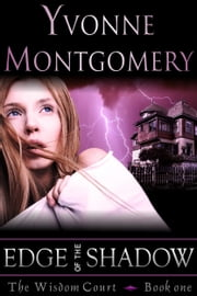 Edge of the Shadow (The Wisdom Court Series, Book 1) ebook by Yvonne Montgomery
