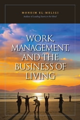 Work, Management, and the Business of Living ebook by Moneim El-Meligi