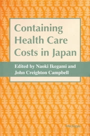 Containing Health Care Costs in Japan ebook by Naoki Ikegami,John Creighton Campbell